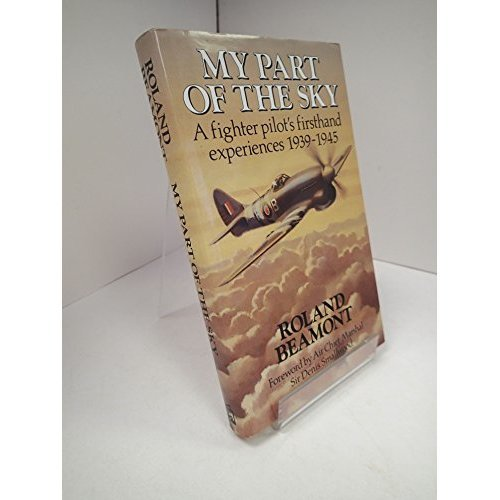 My Part of the Sky: A fighter pilot's firsthand experiences 1939-1945