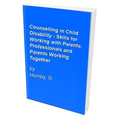 Counselling in Child Disability - Skills for Working with Parents: Professionals and Parents Working Together