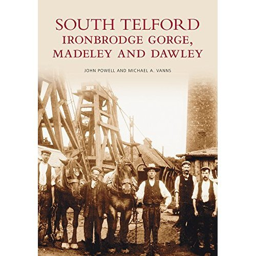 South Telford, Ironbridge Gorge, Medeley & Dawley (Archive Photographs)
