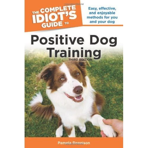 The Complete Idiot's Guide to Positive Dog Training, 3rd Edition (Complete Idiot's Guides (Lifestyle Paperback))