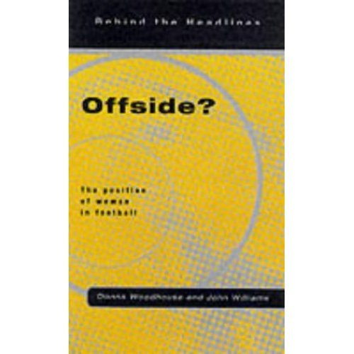 Offside?: The Position of Women in Football (Behind the Headlines)