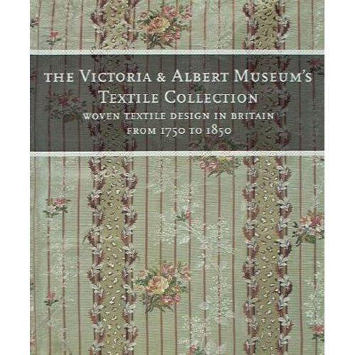 Victoria and Albert Museum's Textile Collection: Textile Design in Britain from 1750-1850 (Victoria & Albert Museum's textile collection)