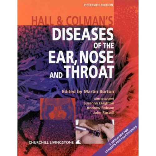 Hall and Colman's Diseases of the Nose, Throat and Ear, Head and Neck: A Handbook for Students and Practitioners (HALL AND COLMAN'S DISEASES OF TH...