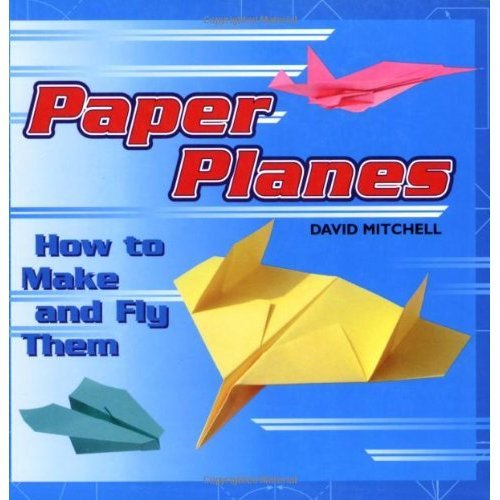 Paper Planes: How to Make and Fly Them