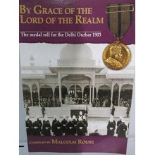 By Grace of the Lord Realm: The Medal Roll for the Delhi Durbar 1903