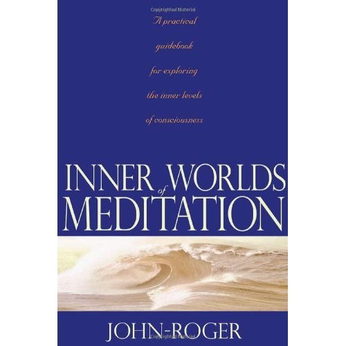 INNER WORLDS OF MEDITATION: A Practical Guidebook for Exploring the Inner Levels of Consciousness