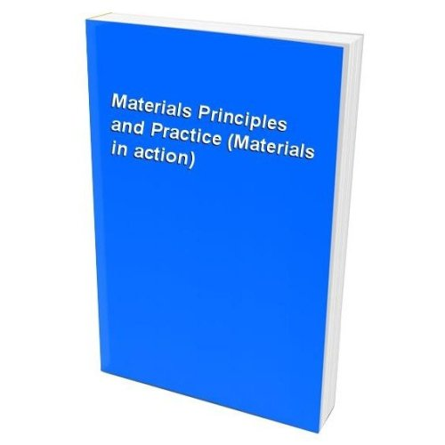 Materials Principles and Practice (materials in Action)