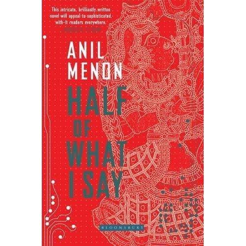 Half of What I Say [May 05, 2016] Menon, Anil and Sankar, Himanjali