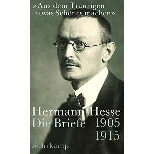 """""""Aus dem Traurigen etwas Schönes machen"""": Briefe 1905-1915"""