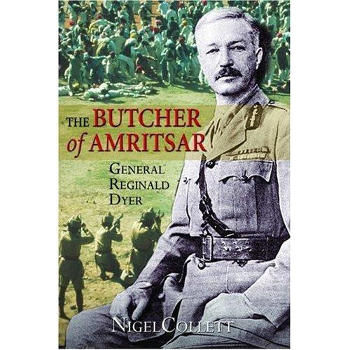 The Butcher of Amritsar: Brigadier-General Reginald Dyer