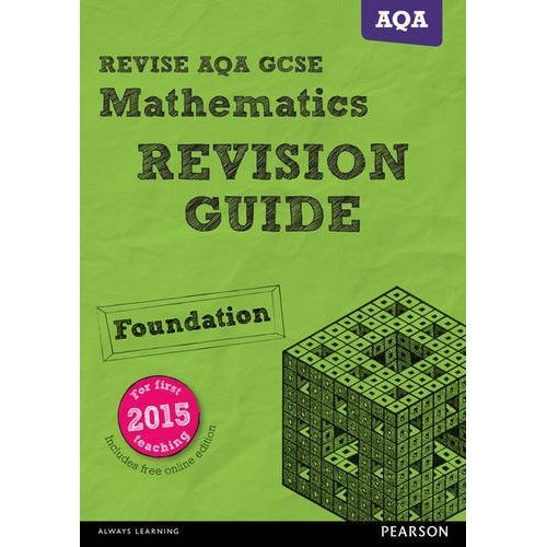 REVISE AQA GCSE (9-1) Mathematics Foundation Revision Guide (with online edition): for new 9-1 qualifications (REVISE AQA GCSE Maths 2015)