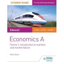 Edexcel Economics a Student Guide: Theme 1 Introduction to Markets and Market Failure