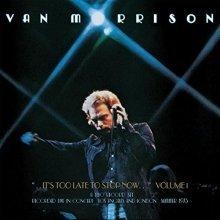 Van Morrison - ..Its Too Late To Stop Now...Volume I [VINYL]