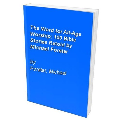 The Word for All-Age Worship: 100 Bible Stories Retold by Michael Forster