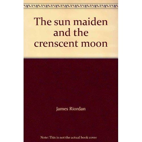 The Sun Maiden and the Crescent Moon: Siberian Folk Tales (International folktale series)
