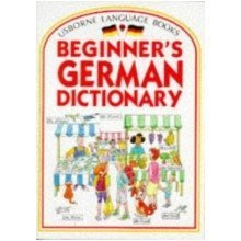 Beginner's German Dictionary (usborne Beginner's Language Dictionaries)