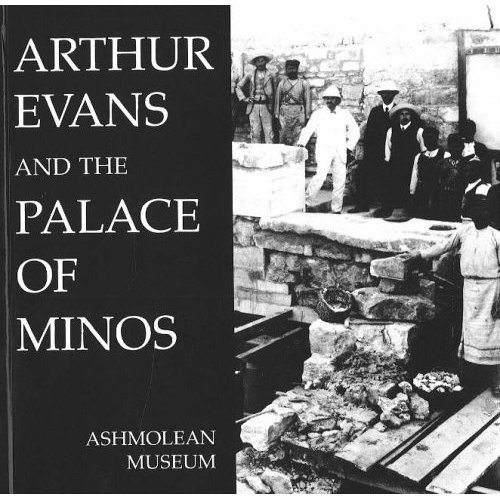 Arthur Evans and the Palace of Minos (Ashmolean Museum publications)