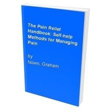The Pain Relief Handbook: Self-help Methods for Managing Pain
