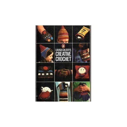Louisa Calder's Creative Crochet (Penguin Handbooks)