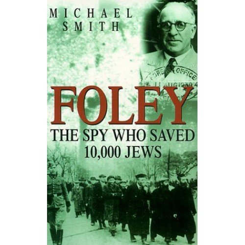 Foley: the Spy Who Saved 10,000 Jews