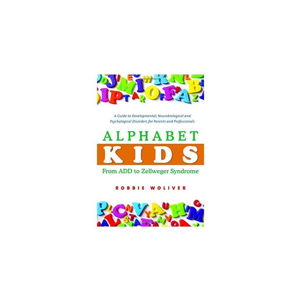 e559569d52a0 Alphabet Kids - From ADD to Zellweger Syndrome: A Guide to Developmental,  Neurobiological and. >