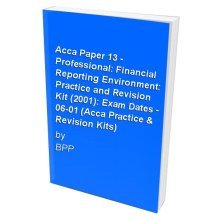 Acca Paper 13 - Professional: Financial Reporting Environment: Practice and Revision Kit (2001): Exam Dates - 06-01 (Acca Practice & Revision Kits)