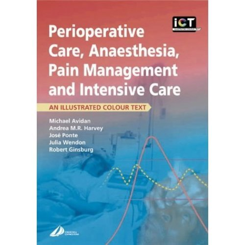 Perioperative Care, Anaesthesia, Pain Management and Intensive Care: An Illustrated Colour Text