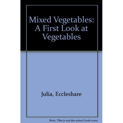 Mixed Vegetables: A First Look at Vegetables