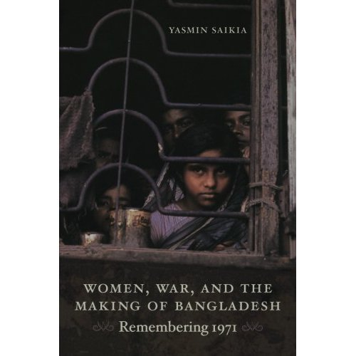 Women, War, and the Making of Bangladesh: Remembering 1971
