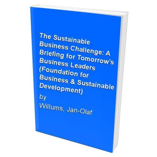 The Sustainable Business Challenge: A Briefing for Tomorrow's Business Leaders (Foundation for Business & Sustainable Development)