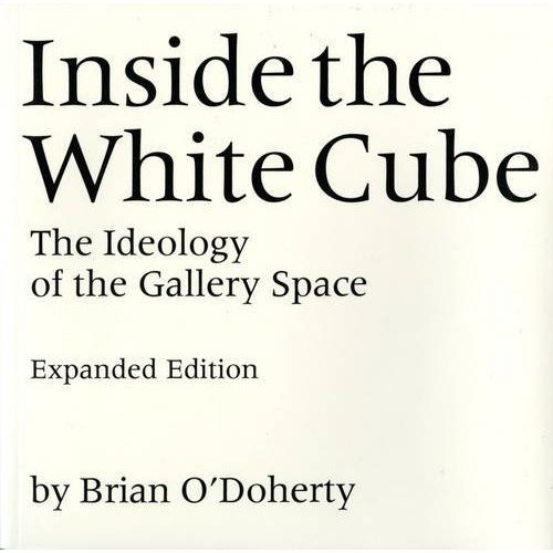 Inside the White Cube: The Ideology of the Gallery Space