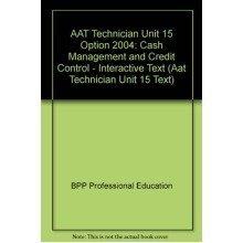 Aat Technician Unit 15 Option 2004: Cash Management and Credit Control - Interactive Text (aat Technician Unit 15 Text)