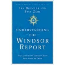 Understanding the Windsor Report: Two Leaders in the American Church Offer Opposing Points of View
