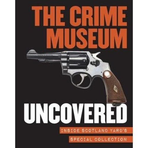 The Crime Museum Uncovered