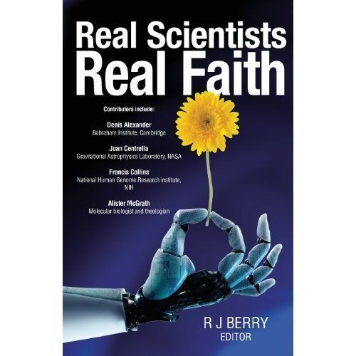 Real Scientists Real Faith: 17 Leading Scientists Reveal the Harmony Between Their Science and Their Faith