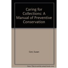 Caring for Collections: A Manual of Preventive Conservation