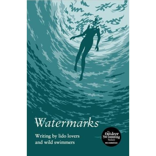 Watermarks: Writing by Lido Lovers and Wild Swimmers