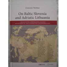 On Baltic Slovenia and Adriatic Lithuania: a Qualitative Comparative Analysis of Patterns in Post-Communist Transformation [Hardcover]