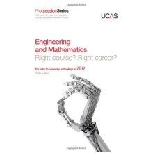 Progression to Engineering and Mathematics: Right Course? Right Career? for Entry to University and College in 2012 (progression Series)