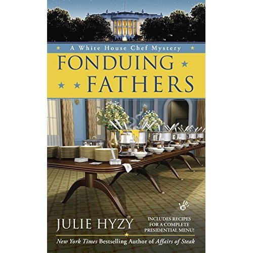 Fonduing Fathers (White House Chef Mystery)